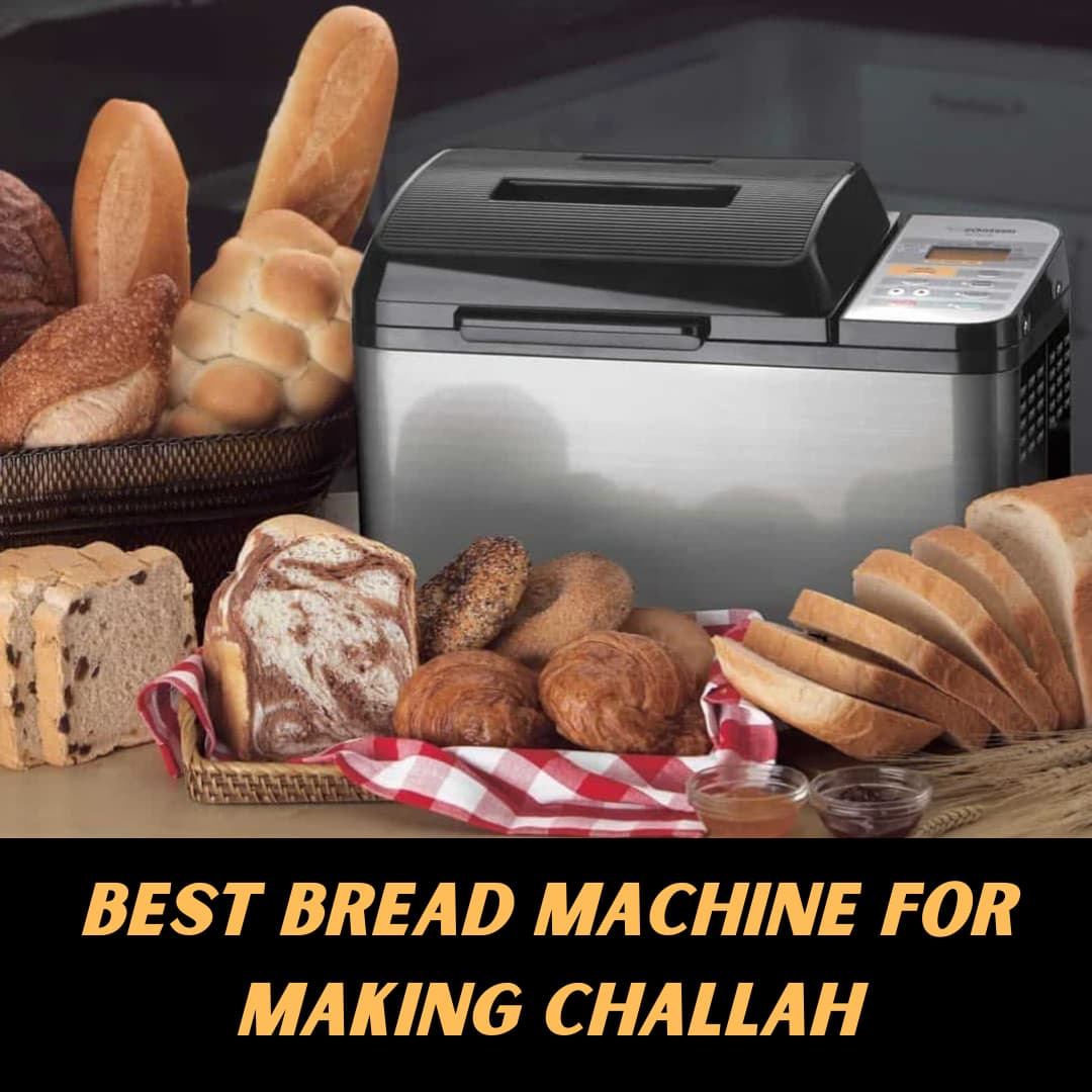 Top 5 Best Bread Machine for Making Challah in 2020